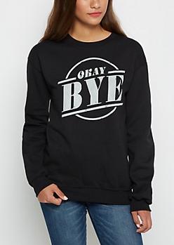 Okay Bye Sweatshirt