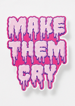Drippy Make Them Cry Sticker